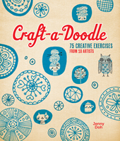 Craft-a-Doodle 75 Creative exercises from 18 artists